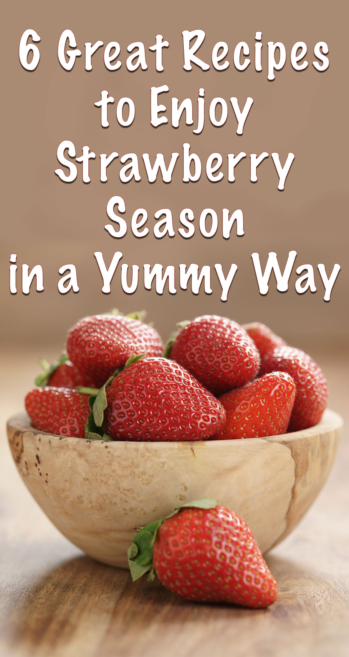 6 Great Recipes to Enjoy Strawberry Season in a Yummy Way Pin