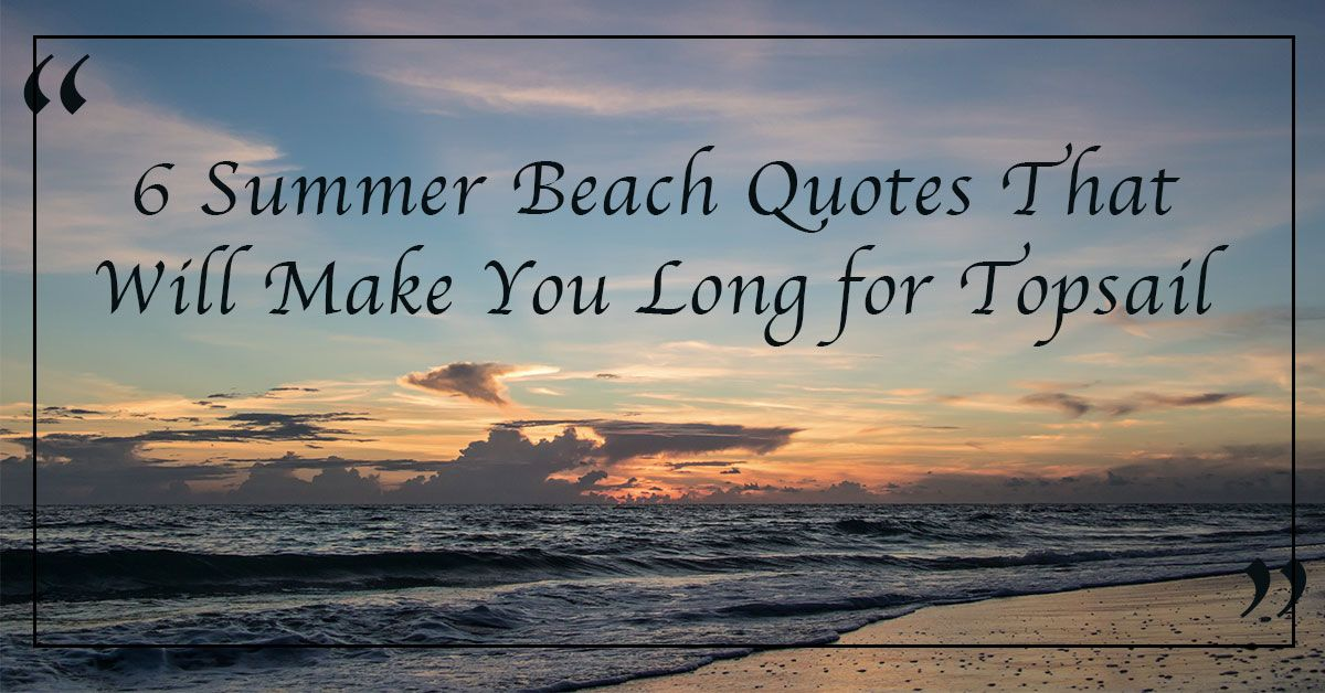 6 Summer Beach Quotes That Will Make You Long for Topsail