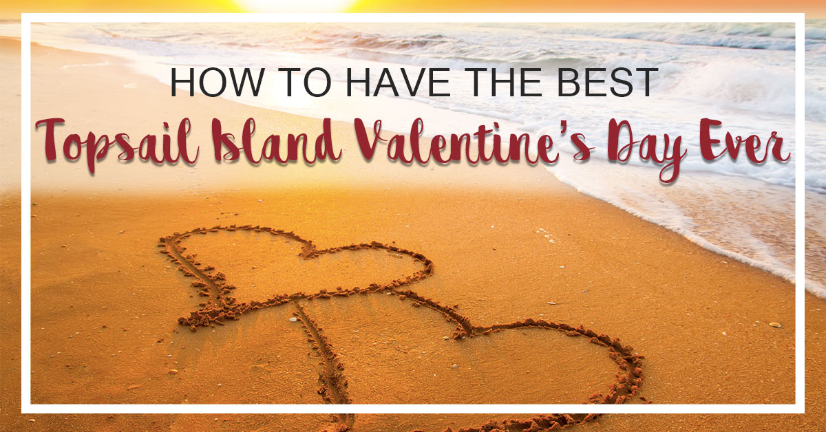 How to Have the Best Topsail Island Valentines Day Ever