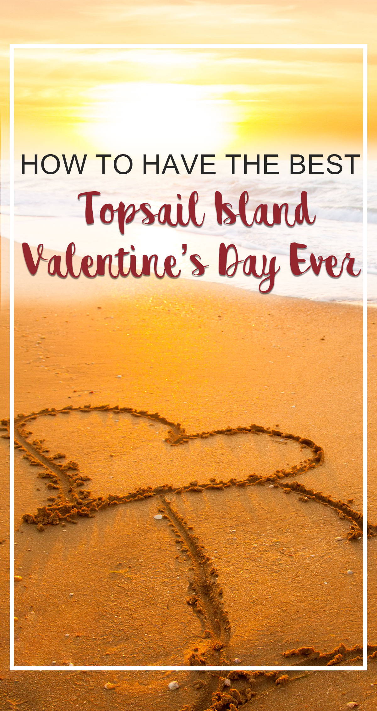 How to Have the Best Topsail Island Valentines Day Ever Pin