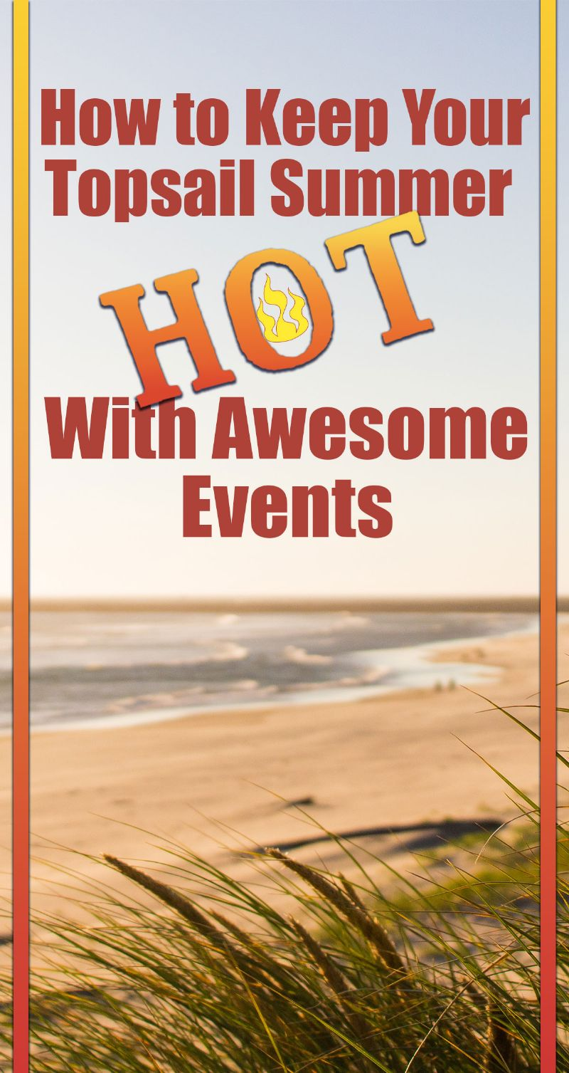 How to Keep Your Topsail Summer Hot with Awesome Events