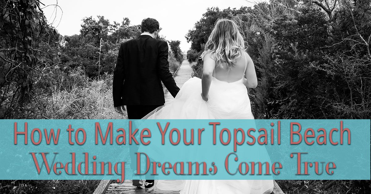 How to Make Your Topsail Beach Wedding Dreams Come True