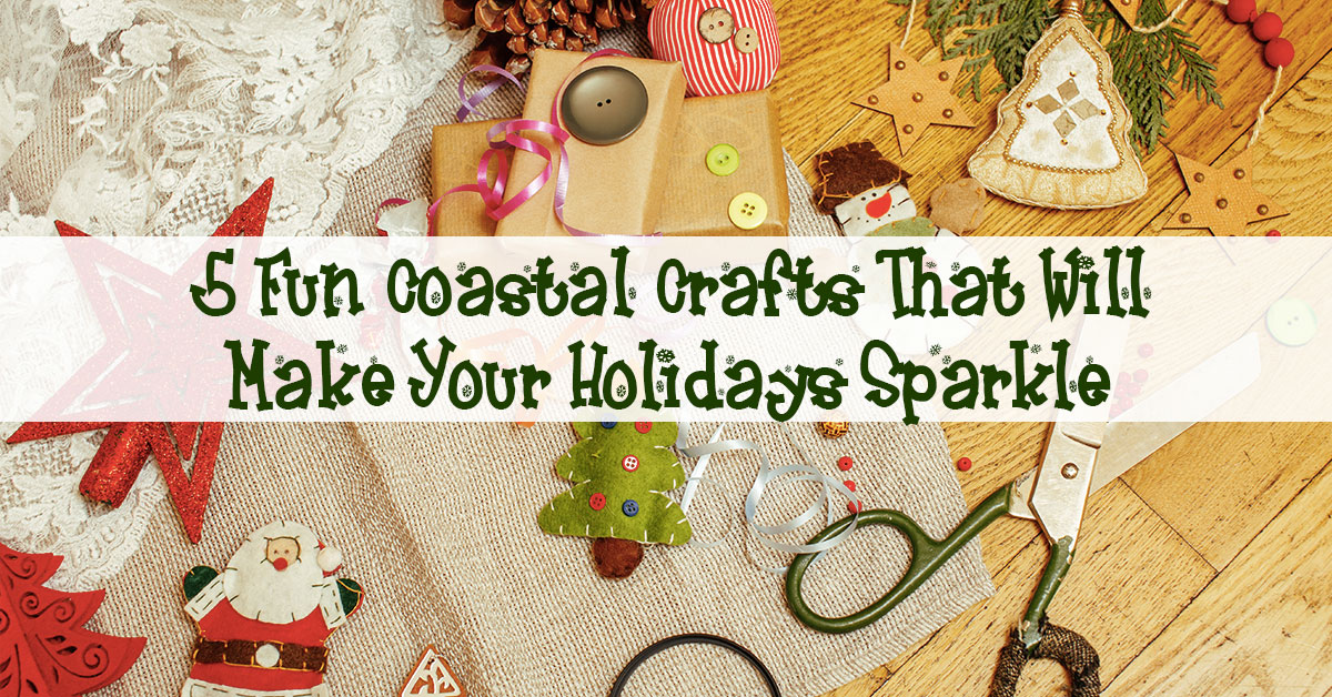 5 Fun Coastal Crafts That Will Make Your Holidays Sparkle
