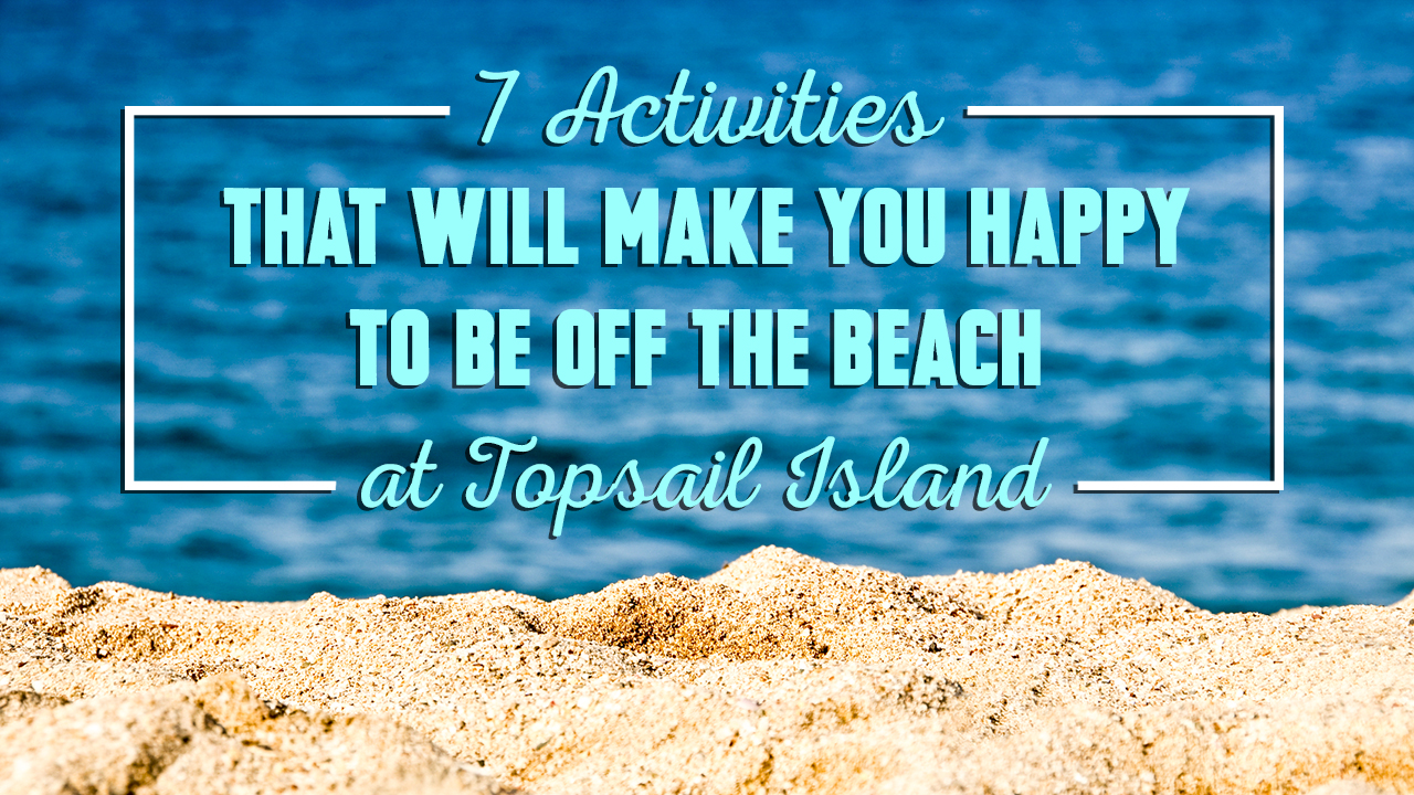 7-activities-that-will-make-you-happy-to-be-off-the-beach-in-topsail-island