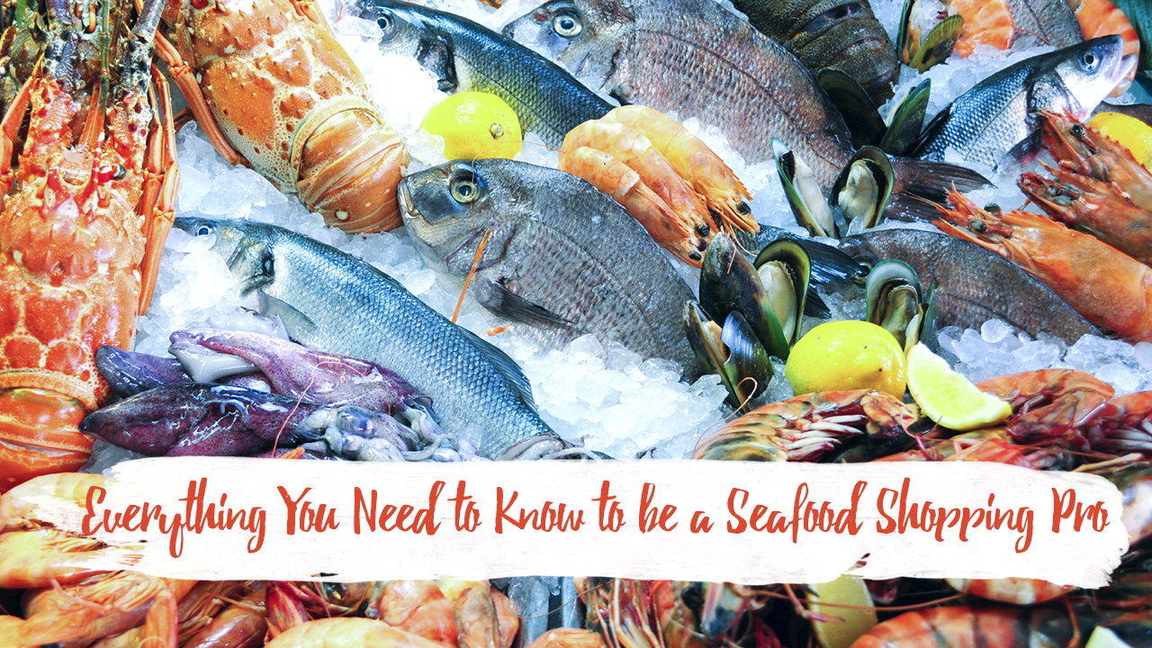 Everything You Need to Know to be a Seafood Shopping Pro