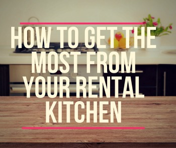 How to get the most out of your rental kitchen