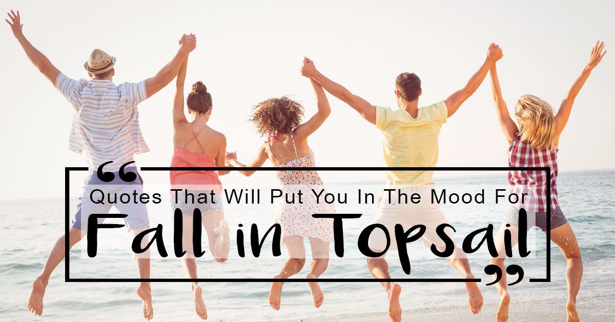 Quotes That Will Put You in the Mood for Fall at Topsail