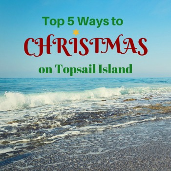Top 5 Ways to Christmas in Topsail