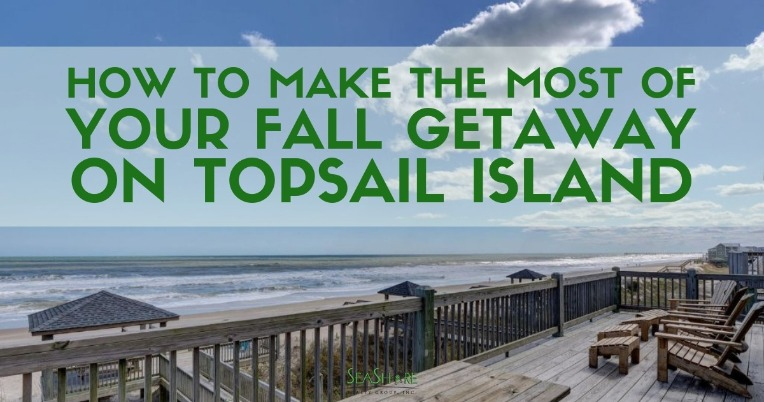 How to Make the Most of Your Fall Getaway on Topsail Island | SeaShore Realty