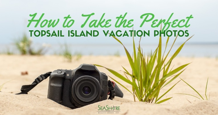 How to Take the Perfect Topsail Island Vacation Photos | SeaShore Realty
