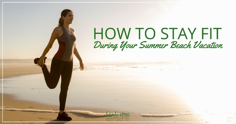 How to Stay Fit During your Summer Beach Vacation