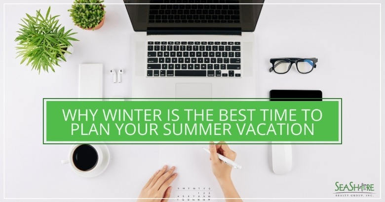 Why Winter is the Best Time to Plan Your Summer Vacation