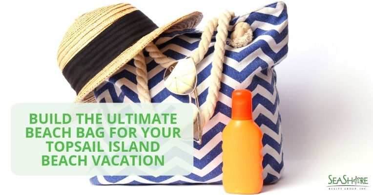 Build the Ultimate Beach Bag for Your Topsail Island Beach Vacation | Seashore Realty