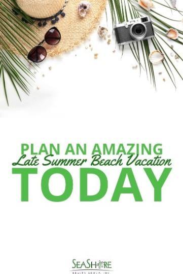 Plan An Amazing Late Summer Beach Vacation Today | SeaShore Realty