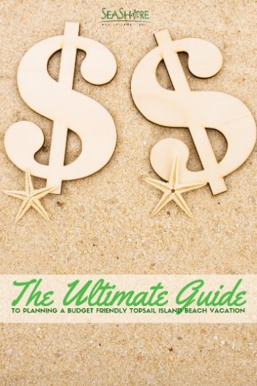 The Ultimate Guide To Planning A Budget Friendly Topsail Island Beach Vacation | SeaShore Realty
