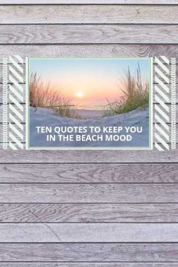 Ten Quotes to Keep You in the Beach Mood | SeaShore Realty
