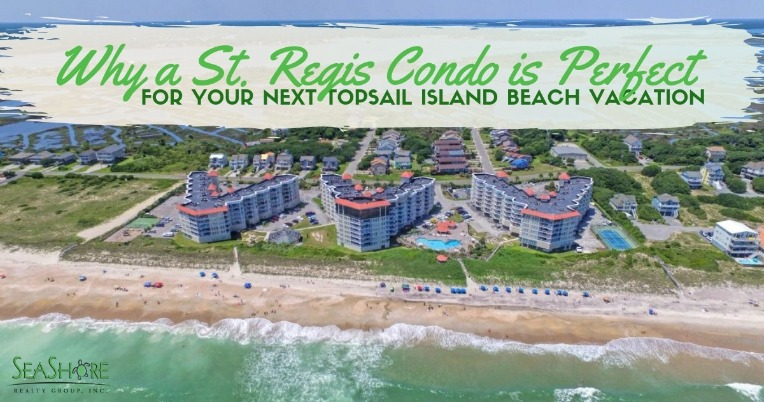 Why a St. Regis Condo is Perfect for your Next Topsail Island Beach Vacation | SeaShore Realty