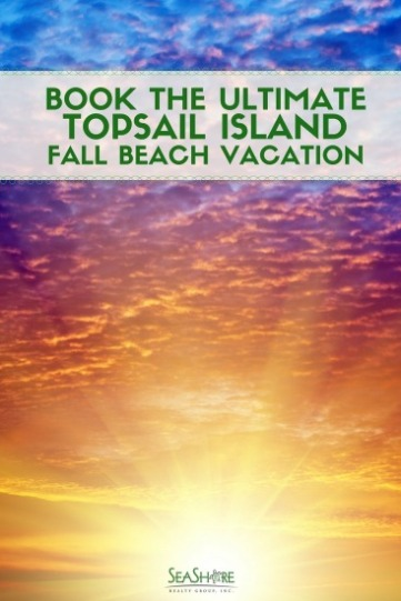 Book The Ultimate Topsail Island Fall Beach Vacation | Seashore Realty